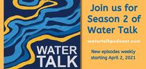 Join us for season 2 of Water Talk, new episodes weekly starting April 2, 2021. for The Confluence Blog