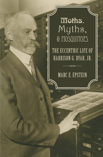 Marc Epstein's book on noted Smithsonian entomologist Harrison G. Dyar Jr.