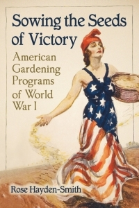 "Hayden-Smith published ""Sowing the Seeds of Victory: American Gardening Programs of World War 1"" in 2014."