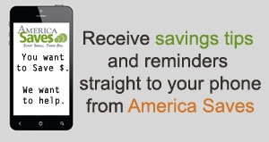 Receive savings tips and reminders straight to your phone from America Saves