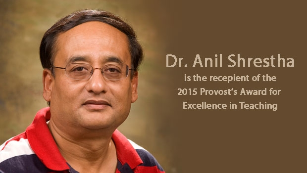 Dr. Anil Shrestha is the recipient of the 2015 Provost's Award for Excellence in Teaching