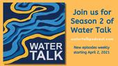 Join us for season 2 of Water Talk, new episodes weekly starting April 2, 2021, watertalkpodcast.com [image: abstracted topographic lines in various shades of blue and yellow with the words Water Talk in a square with a yellow background]